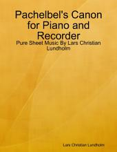 Pachelbel's Canon for Piano and Recorder - Pure Sheet Music By Lars Christian Lundholm
