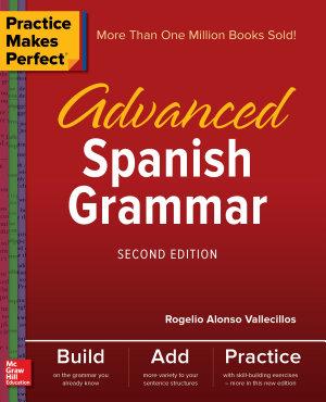 Practice Makes Perfect  Advanced Spanish Grammar  Second Edition PDF