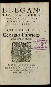 Elegantiae Pueriles Ex M. Tullii Ciceronis Epistolis
