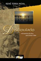 Discipulado: A ferramenta de Deus para treinar o líder