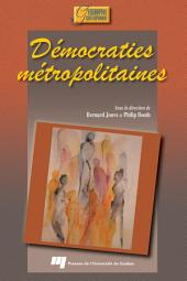 Démocraties Métropolitaines: Transformations de L'état et Politiques Urbaines au Canada, en France et en Grande-Bretagne