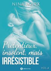 Prétentieux, insolent, mais irrésistible - vol. 4
