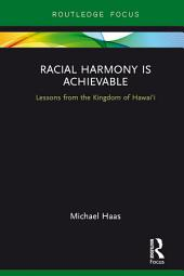 Racial Harmony Is Achievable: Lessons from the Kingdom of Hawai'i