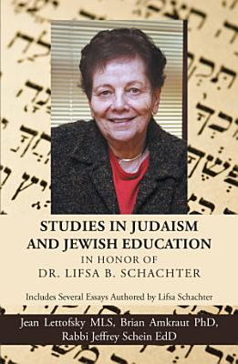 Studies in Judaism and Jewish Education in Honor of Dr  Lifsa B  Schachter PDF