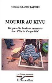 MOURIR AU KIVU: Du génocide Tutsi aux massacres dans l'Est du Congo-RDC