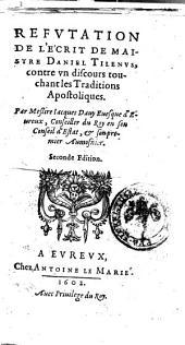 Refutation de l'écrit de maistre Daniel Tilenus, contre vn discours touchant les Traditions Apostoliques. Par messire Iacques Dauy ...