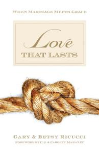 Love That Lasts  Foreword by CJ and Carolyn Mahaney  Book