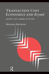 Transaction Cost Economics and Beyond: Toward a New Economics of the Firm