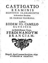 Castigatio examinis Scipionis Claramontii in secundam decadem Io. Camilli Gloriosi. Auctore eodem Io. Camillo Glorioso. ..