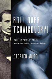 Roll Over, Tchaikovsky!: Russian Popular Music and Post-Soviet Homosexuality