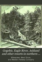 Gogebic, Eagle River, Ashland and Other Resorts in Northern Michigan and Wisconsin Reached by the Milwaukee, Lake Shore & Western Railway