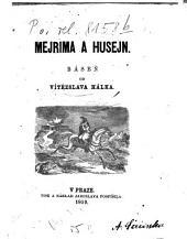 Mejrima a Husejn: Vítězslav Hálek [d. i. Vincenc Hálek]. Báseň od Vítězslava Hálka
