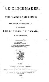 The Clockmaker: Or, The Sayings and Doings of Sam Slick, of Slickville ; to which is Added The Bubble of Canada