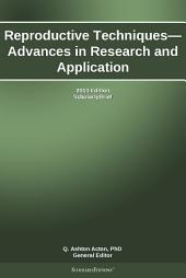 Reproductive Techniques—Advances in Research and Application: 2013 Edition: ScholarlyBrief