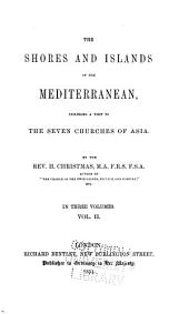 The Shores and Islands of the Mediterranean: Including a Visit to the Seven Churches of Asia, Volume 2