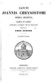 Sancti Joannis Chrysostomi opera selecta: graece et latine codicibus antiquis denuo excussis