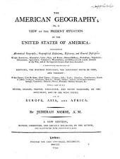 The American Geography: Or, A View of the Present Situation of the United States of America: Containing Astronomical Geography; Geographical Definitions, Discovery, and General Description ... a Particular Description of Kentucky, the Western Territory South of Ohio, and Vermont ... with a View of the British, Spanish, French, Portuguese, and Dutch Dominions, on the Continent, and in the West Indies, and of Europe, Asia, and Africa