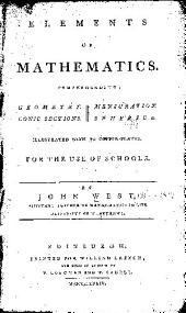 Elements of mathematics: Comprehending Geometry, Mensuration, Conic sections [and] Spherics. For the use of schools