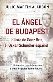 El ángel de Budapest: La lista de Sanz Briz, el Oskar Schindler español