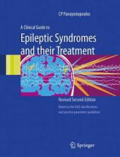 A Clinical Guide to Epileptic Syndromes and their Treatment: Edition 2