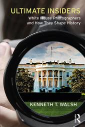 Ultimate Insiders: White House Photographers and How They Shape History