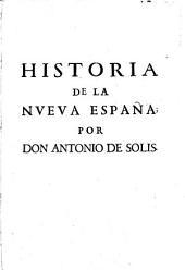 Historia de la conquista de Mexico: poblacion, y progressos de la America septentrional, conocida por el nombre de nueva Espana