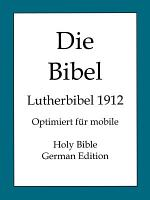 Die Bibel  Lutherbibel 1912  Holy Bible  German Edition  PDF