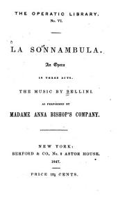 La Sonnambula: An Opera in Three Acts. As Performed by Madame Anna Bishop's Company