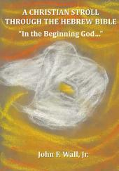 """A Christian Stroll Through the Hebrew Bible: """"In the Beginning God..."""""""