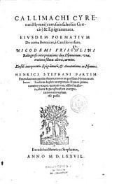 Callimachi cyrenaei Hymni ( cum suis scholiis Graecis) & epigrammata; eiusdem Poematium de coma Berenices, à Catullo versum