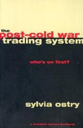 The Post-Cold War Trading System: Who's on First?