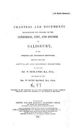 Charters and Documents Illustrating the History of the Cathedral, City, and Diocese of Salisbury, in the Twelfth and Thirteenth Centuries: Volume 97