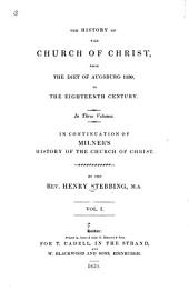 The History of the Church of Christ, from the Diet of Augsburg 1530, to the Eighteenth Century ...: In Continuation of Milner's History of the Church of Christ, Volume 1