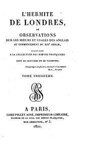 L'hermite de Londres: ou observations sur les moeurs et usages des Anglais au commencement du XIXe siècle, Volume3