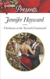 Christmas at the Tycoon's Command: A Manhattan Christmas Romance