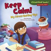 Keep Calm!: My Stress-Busting Tips