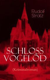 Schloss Vogelöd (Kriminalroman) - Vollständige Ausgabe: Die Geschichte eines Geheimnisses