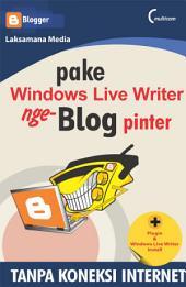 Pake Windows Live Writers Nge-Blog Pinter: Tanpa Koneksi Internet