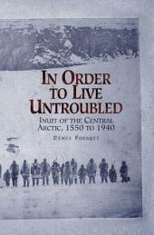 In Order to Live Untroubled: Inuit of the Central Arctic, 1550-1940