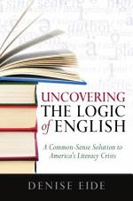 Uncovering the Logic of English: A Common-Sense Solution to America's Literacy Crisis