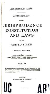 American Law: A Commentary on the Jurisprudence, Constitution and Laws of the United States, Volume 2