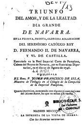 Triunfo del Amor y de la lealtad: dia grande de Navarra en la festiva, pronta, groriosa aclamacion del serenisimo catolico Rey Ferdinando II. de Nav. y VI de Castilla