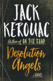 Desolation Angels: A Novel