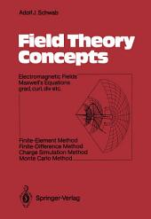 Field Theory Concepts: Electromagnetic Fields. Maxwell's Equations grad, curl, div. etc. Finite-Element Method. Finite-Difference Method. Charge Simulation Method. Monte Carlo Method