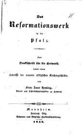 Das Reformationswerk in der Pfalz: eine Denkschrift für die Heimath, sammt einem Umrisse der neueren Pfälzischen Kirchengeschichte
