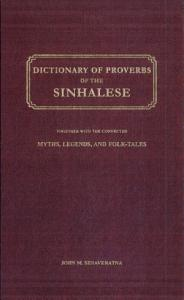 Dictionary of Proverbs of the Sinhalese Including Also Their Adages  Aphorisms  Apologues  Apothegms  Bywords  Dictums  Maxims  Mottoes  Precepts  Saws  and Sayings  Together with the Connected Myths  Legends  and Folk tales PDF