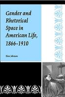 Gender and Rhetorical Space in American Life  1866 1910 PDF