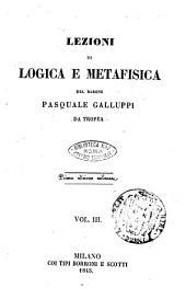 Lezioni di logica e di metafisica del barone Pasquale Galluppi: Volume 3