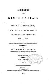 Memoirs of the Kings of Spain of the House of Bourbon: From the Accession of Philip V. to the Death of Charles III. 1700 to 1788. Drawn from the Original and Unpublished Documents, Volume 5