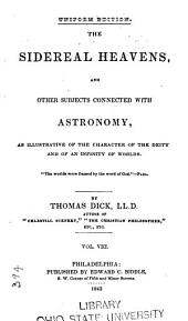 The Sidereal Heavens and Other Subjects Connected with Astronomy: As Illustrative of the Character of the Deity and of an Infinity of Worlds